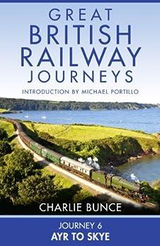 Journey 6: Ayr to Skye (Great British Railway Journeys, Book 6) by [Bunce, Charlie]