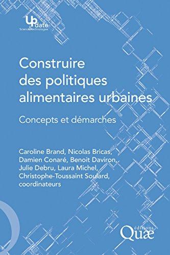 Construire des politiques alimentaires urbaines: Concepts et démarches (Update Sciences & technologies)