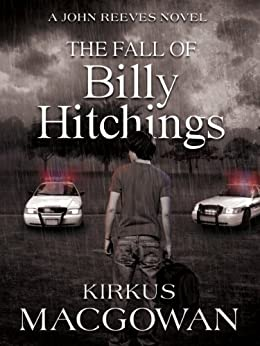 The Fall of Billy Hitchings (A John Reeves Novel Book 1) by [MacGowan, Kirkus]