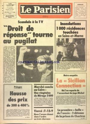 PARISIEN LIBERE [No 11599] du 04/01/1982 - SCANDALE A LA TV - DROIT DE REPONSE TOURNE AU PUGILAT AVEC SERGE GAINSBOURG - INONDATIONS - 1000 RESIDENCES TOUCHEES EN SEINE-ET-MARNE - HAUSSE DES PRIX EN POLOGNE - MARCHE CONCLU AU CAIRE - UNE VINGTAINE DE MIRAGE 2000 - LA SICILIAN CONNECTION - OU L'ON REPARLE DE L'ASSASSINAT DU JUGE MICHEL