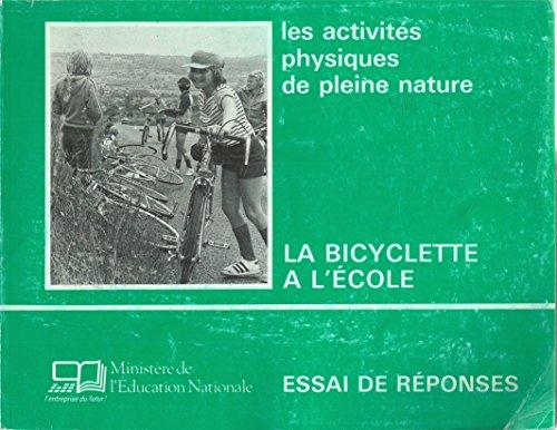 LES ACTIVITES PHYSIQUES DE PLEINE NATURE A L'ECOLE. La bicyclette à l'école, Essai de réponses par Collectif