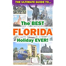The Ultimate Guide To The Best Florida Holiday Ever! (English Edition)