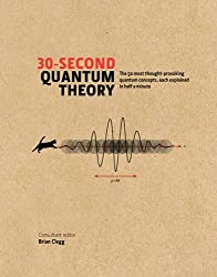 30-Second Quantum Theory: The 50 most thought-provoking quantum concepts, each explained in half a minute by Sharon Ann Holgate (2014-07-03)