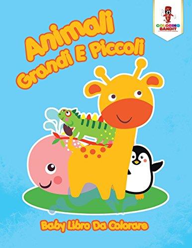 Animali Grandi E Piccoli: Baby Libro Da Colorare