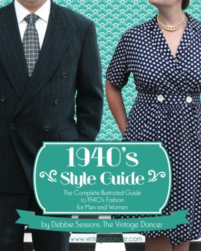 1940's Style Guide: The Complete Illustrated Guide to 1940's Fashion for Men and (Kostüme 1940)