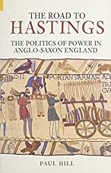 The Road To Hastings: The Politics of Power in Anglo-Saxon England