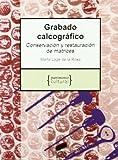 Grabado calcográfico. Conservación y restauración de matrices (Patrimonio cultural)