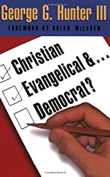 Christian, Evangelical, & Democrat? by George G Hunter III (2006-05-01)