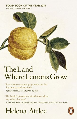 The Land Where Lemons Grow: The Story of Italy and its Citrus Fruit by Helena Attlee (2015-04-02)