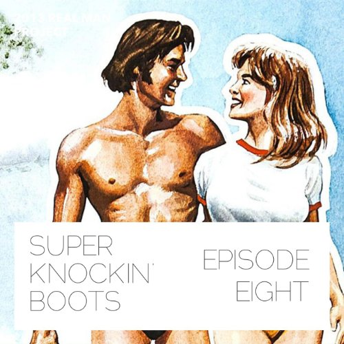 Super Knockin' boots: Episode 8 [Explicit]