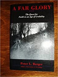 A Far Glory: The Quest for Faith in an Age of Credulity by Peter L. Berger (1992-09-01)