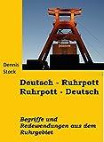 Deutsch - Ruhrpott, Ruhrpott - Deutsch: Wörter und Redensarten aus dem Ruhrgebiet