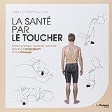 La santé par le toucher : Guide pratique de santé naturelle grâce à l'acupression et au massage