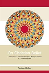 On Christian Belief: A Defence of a Cognitive Conception of Religious Belief in a Christian Context (Routledge Studies in Critical Realism (Routledge Critical Realism))