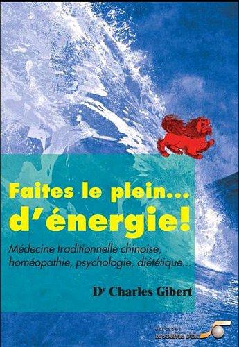 Faites le plein ... de vitalité ! : Médecine traditionnelle chinoise, homéopathie, psychologie, diététique ...
