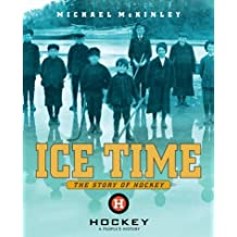 Ice Time: The Story of Hockey by Michael McKinley (2006-09-19)