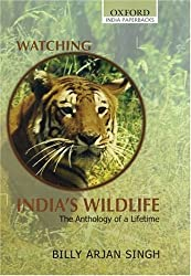 Watching India's Wildlife: The Anthology of a Lifetime (Oxford India Collection) by Billy Arjan Singh (2004-12-09)