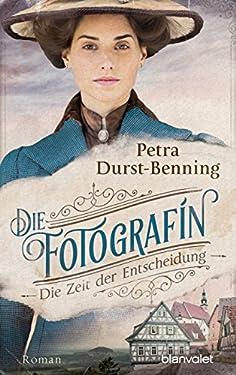 Die Fotografin - Die Zeit der Entscheidung: Roman (Fotografinnen-Saga 2)