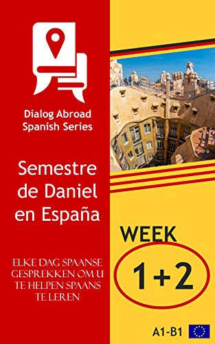 Elke dag Spaanse gesprekken om u te helpen Spaans te leren - Week 1/Week 2: Semestre de Daniel en España (veertien dagen) (Dutch Edition)