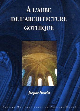 A l'aube de l'architecture gothique par Jacques Henriet