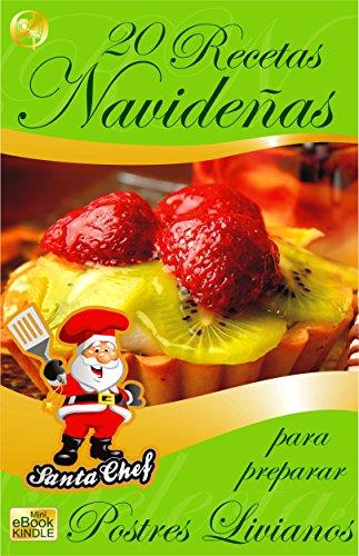 20 RECETAS NAVIDEÑAS PARA PREPARAR POSTRES LIVIANOS (Colección Santa Chef nº 39)