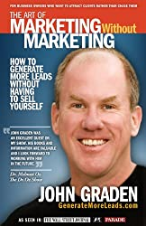 The Art of Marketing Without Marketing: How to Get More Leads for Your Small Business Without Selling