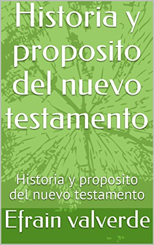 Historia y proposito del nuevo testamento: Historia y proposito del nuevo testamento (1 nº 2) por Efrain valverde