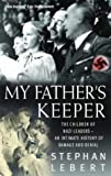 My Father's Keeper: The Children of Nazi Leaders - An Intimate History of Damage and Denial: How Nazis' Children Grew Up with Parents' Guilt