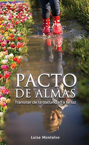Pacto de Almas: Transitar de la Oscuridad a la Luz por Maria Luisa Montalvo
