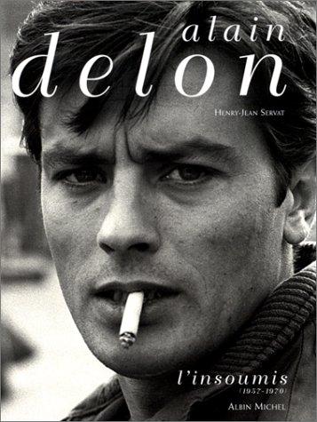 Alain Delon, l'insoumis (1957-1970) par Henry-Jean Servat
