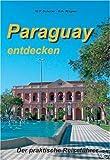 Paraguay entdecken. Der praktische Reiseführer