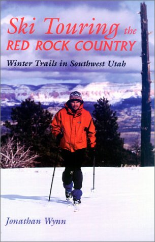 Ski Touring the Red Rock Country: Winter Trails in Southwest Utah por Jonathan Guy Wynn