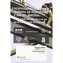 Responsabilidades en materia de seguridad y salud laboral: propuestas de reforma a la luz de la experiencia comparada (La Ley, temas)