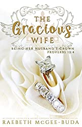 The Gracious Wife: Being Her Husband's Crown