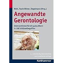 Angewandte Gerontologie: Interventionen für ein gutes Altern in 100 Schlüsselbegriffen