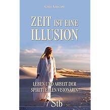 Zeit ist eine Illusion: Leben und Arbeit der spirituellen Visionärin