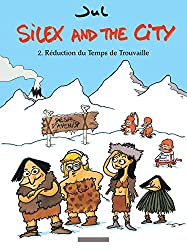 Silex and the city - tome 2 - Réduction du temps de Trouvaille
