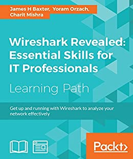Wireshark Revealed: Essential Skills for IT Professionals: Get up