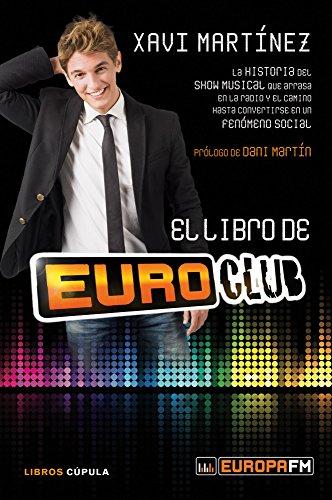 El libro de Euroclub: La historia del show musical que arrasa en la radio y el camino hasta convertirse en un fenómeno social (Música y cine) por Xavi Martínez