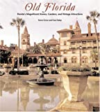 Old Florida: Florida's Magnificent Homes, Gardens and Vintage Attractions