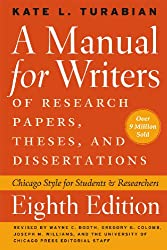 Manual for Writers of Research Papers, Theses, and Dissertations, Eighth Edition: Chicago Style for Students and Researchers (Manual for Writers of Research Papers, Theses & Disertations)