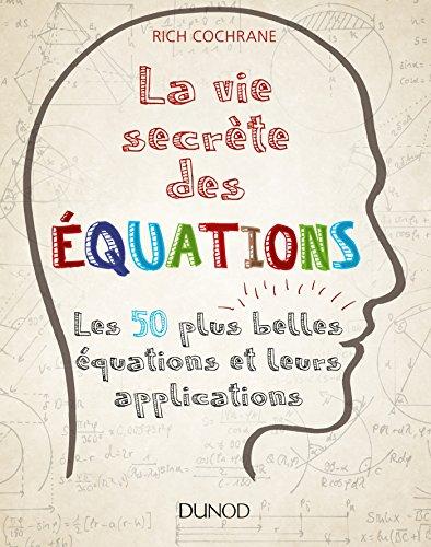 La vie secrète des équations - Les 50 plus belles équations et leurs applications par Rich Cochrane