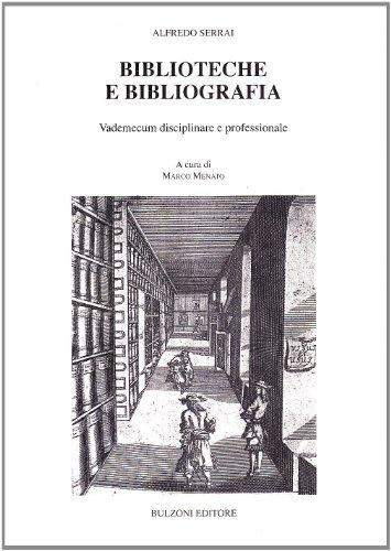 Biblioteche e bibliografia. Vademecum disciplinare e professionale (Il bibliotecario. Nuova serie)