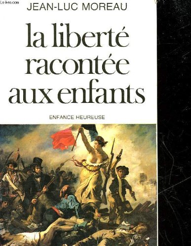 LA LIBERTE RACONTEE AUX ENFANTS. 2ème édition