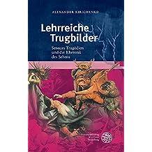 Lehrreiche Trugbilder: Senecas Tragödien und die Rhetorik des Sehens (Bibliothek der klassischen Altertumswissenschaften / Neue Folge, 2. Reihe)
