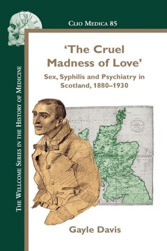 'The Cruel Madness of Love': Sex, Syphilis and Psychiatry in Scotland, 1880-1930. (Clio Medica) by Davis, Gayle (2008) Hardcover