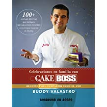 Celebraciones en familia con Cake Boss/ Family Celebrations with Cake Boss: Recetas Para Compartir Todo El Año/ Recipes to Share All Year