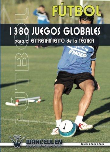 Fútbol: 1380 Juegos Para El Entrenamiento De La Técnica por Javier LÑpez LÑpez