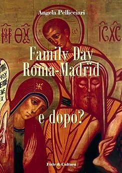 Family Day Roma-Madrid e dopo? (Collana Saggistica Vol. 18) di [Pellicciari, Angela, Arguello, Kiko]