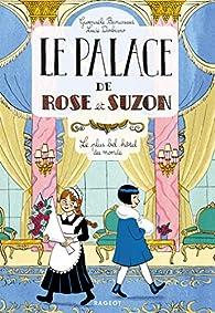 Le palace de Rose et Suzon : Le plus bel hôtel du monde par Gwenaële Barussaud